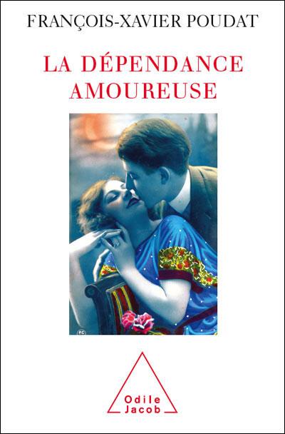 """""""La dépendance amoureuse"""", François-Xavier Poudat"""